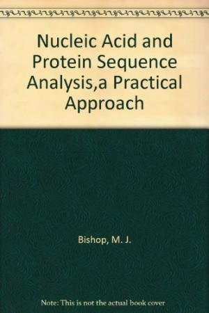 Nucleic Acid and Protein Sequence Analysis: A Practical Approach (The Practical Approach Series): M...