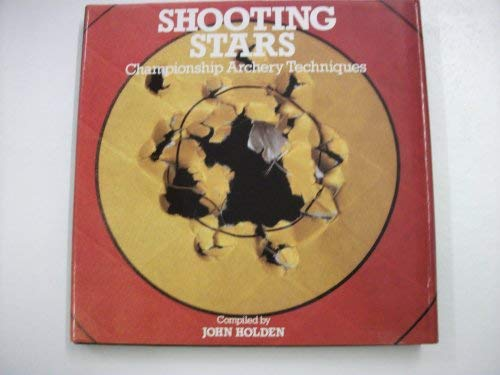 SHOOTING STARS, Championship Archery Techniques,: John Holden, compiler