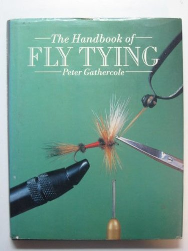 The Handbook of Fly Tying: Gathercole, Peter