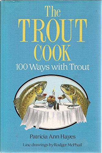 The Trout Cook: 100 Ways with Trout: Hayes, Patricia Ann