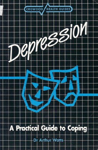 Depression: A Practical Guide to Coping (Crowood Health Guides): Watts, Arthur
