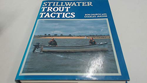 Stillwater Trout Tactics (1852231718) by Bob Church; Charles Jardine