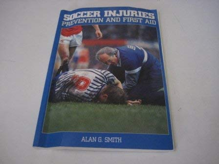 Soccer Injuries: Prevention and First Aid: Smith, Alan G.