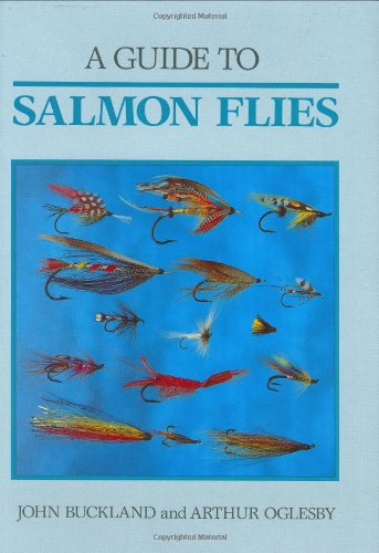 A GUIDE TO SALMON FLIES. By John Buckland and Arthur Oglesby. First edition.: Buckland (John) & ...