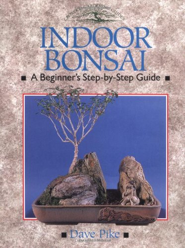 Indoor Bonsai: A Beginner's Step-By-Step Guide (Crowood: Pike, David
