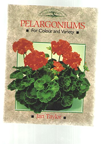 Pelargoniums for Colour and Variety (Crowood Gardening: Taylor, Jan