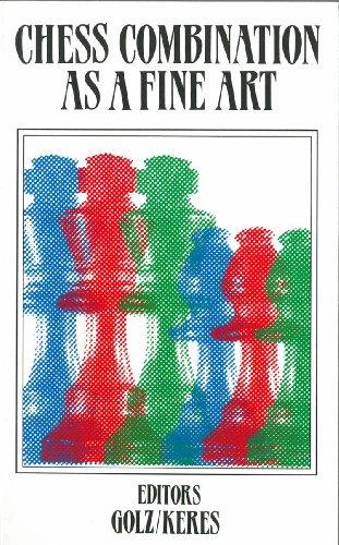 Chess Combination As a Fine Art: Golz, Werner, Keres, Paul