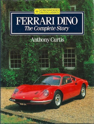 FERRARI DINO The Complete Story: CURTIS Anthony
