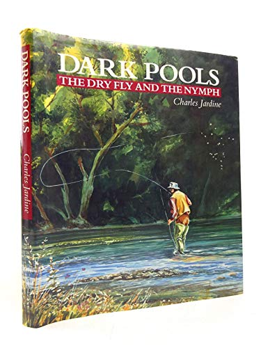 Dark Pools: Dry Fly and the Nymph (1852233966) by Charles Jardine