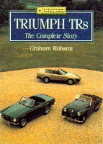 Triumph Tr's: The Complete Story (Crowood AutoClassic) (9781852234515) by Graham Robson
