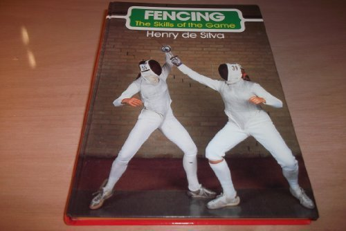 Fencing: The Skills of the Game: Henry De Silva