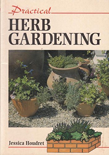Practical Herb Gardening (Practical Gardening): Jessica Houdret