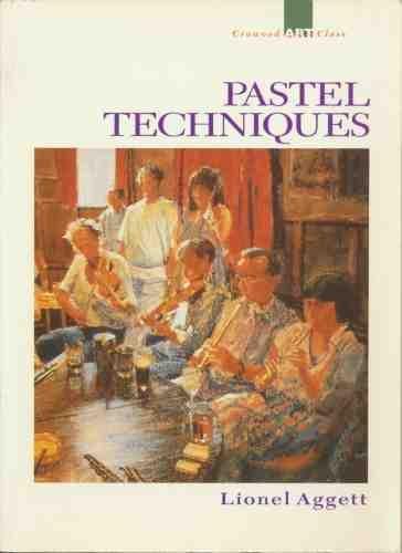 Pastel Techniques (Crowood Art Class): Aggett, Lionel