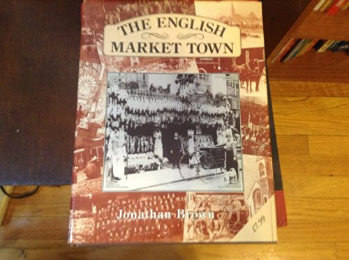 The English Market Town: Brown, Jonathan