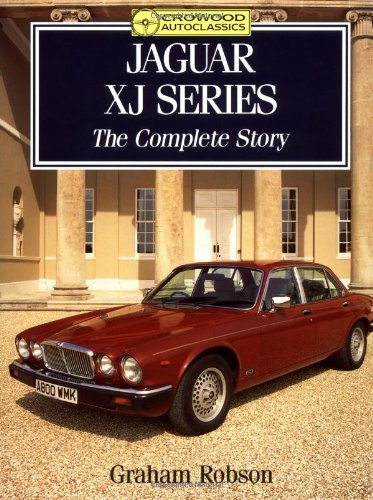 Jaguar XJ Series: The Complete Story (Crowood Autoclassics): Robson, G