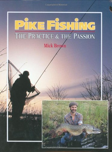 Pike Fishing: The Practice & the Passion (1852237317) by Brown, Mick
