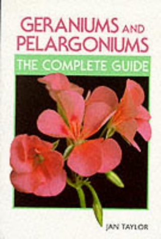 Geraniums and Pelargoniums: The Complete Guide to Cultivation, Propagation and Exhibition: Jan ...