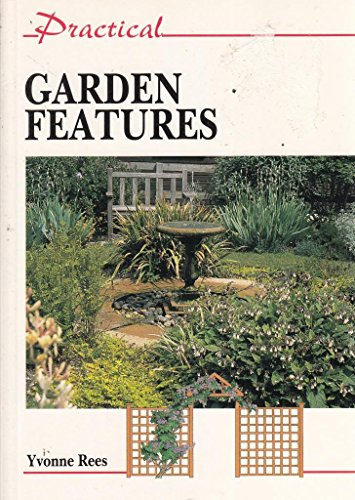 Practical Garden Features (The Practical Gardening Series): Rees, Yvonne