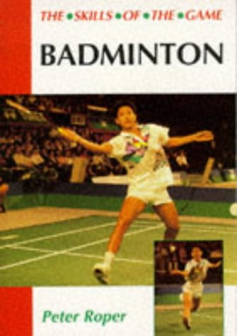 9781852238872: Badminton: The Skills of the Game