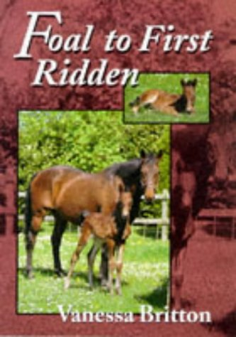 9781852239398: Foal to First Ridden