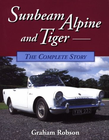 9781852239411: Sunbeam Alpine and Tiger: The Complete Story (Crowood AutoClassic)