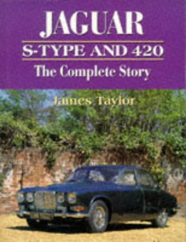 Jaguar S Type and 420: The Complete: Taylor, James