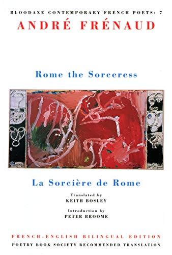 9781852243180: Rome the Sorceress: La Sorcière de Rome: 7 (Bloodaxe Contemporary French Poets)