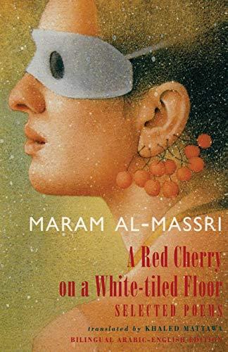 A Red Cherry on a White-Tiled Floor: Selected Poems: Al-Massri, Maram; Misri, Maram