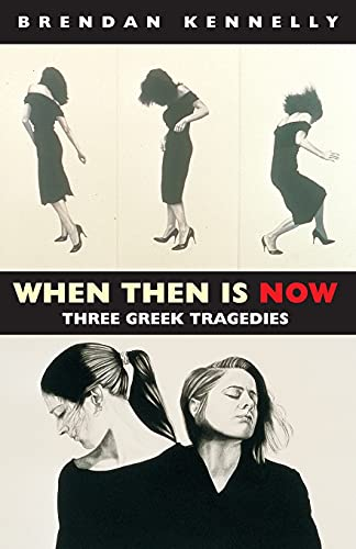 When Then is Now: Three Greek Tragedies: Brendan Kennelly