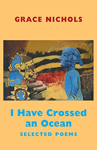 I Have Crossed an Ocean: Selected Poems: Grace Nichols