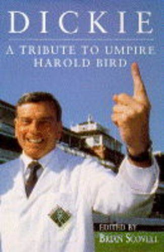 Dickie A Tribute to Umpire Harold Bird: Scovell, Brian.