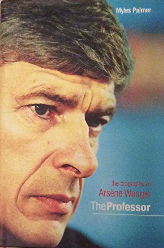 9781852270278: The Professor: The Biography Of Arsene Wenger