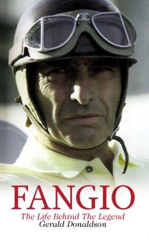 Juan Manuel Fangio: The Life Behind the: Donaldson, Gerald