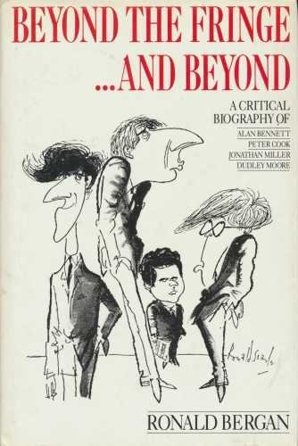 9781852271756: Beyond the Fringe...and Beyond: A Critical Biography of Alan Bennett, Peter Cook, Jonathan Miller, Dudley Moore