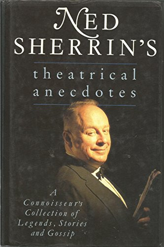 Ned Sherrin's Theatrical Anecdotes: A Connoisseur's Collection of Legends, Stories and ...