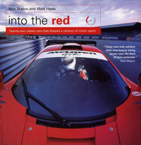 Into the Red: 22 Classic Cars That Shaped a Century of Motor Sport: Mason, Nick, Hales, Mark