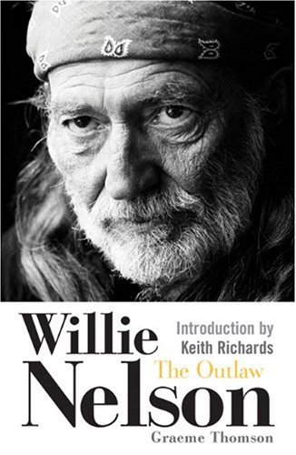 Willie Nelson: The Outlaw: Thomson, Graeme; Richards,