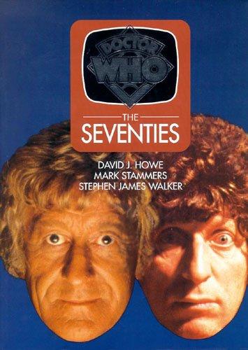 Doctor Who: The Seventies: Howe, David J.; Stammers, Mark; Walker, Stephen James