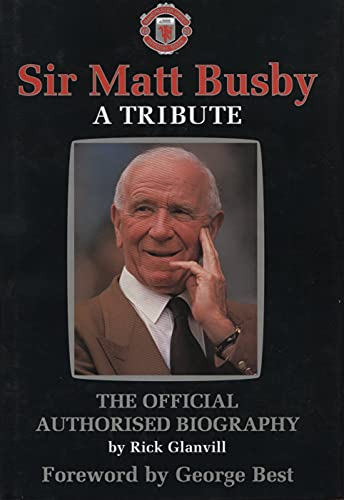 9781852274641: Sir Matt Busby: A Tribute - The Official Authorised Biography