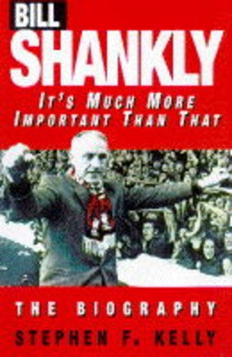 9781852275471: Bill Shankly: It's Much More Important Than That