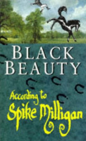Black Beauty: According to Spike Milligan: Milligan, Spike