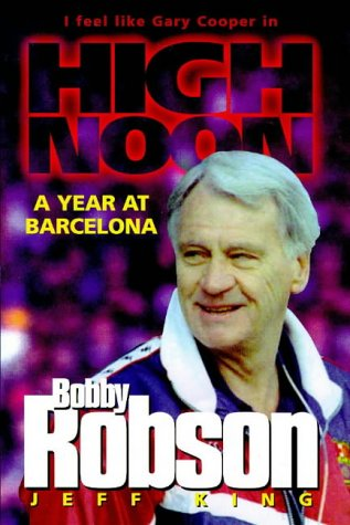 9781852276331: Bobby Robson: High Noon - A Year at Barcelona