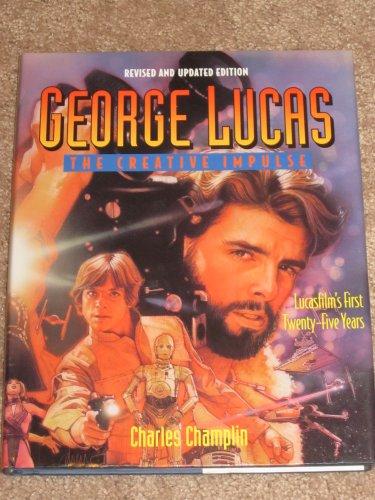 George Lucas: The Creative Impulse - Lucasfilm's: Champlin, Charles
