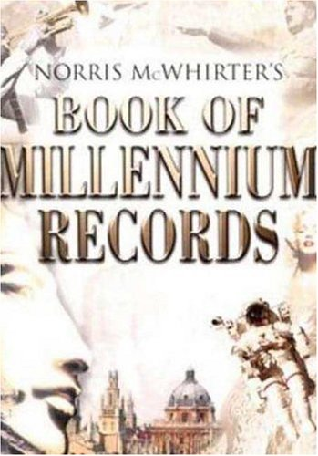 Norris McWhirters Book of Millennium Records : The Story of Human Achievement in the Last 2,000 Y...