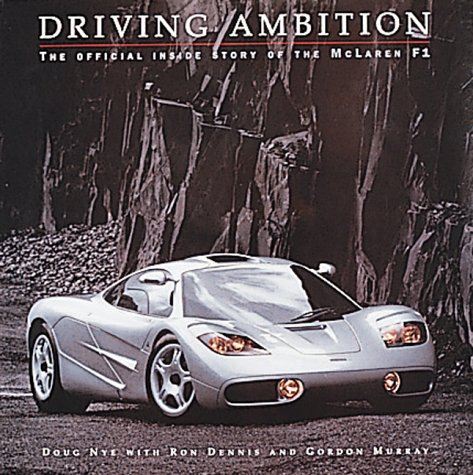 Driving Ambition, The Official Inside Story of the McLaren F1: Doug Nye with Ron Dennis & Gordon ...