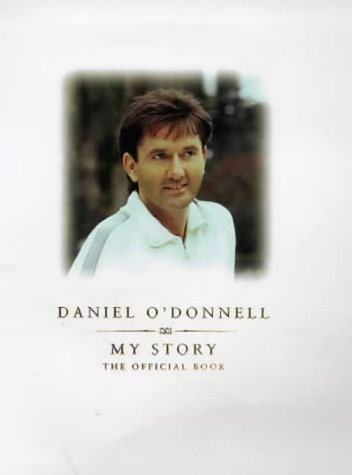 9781852278571: Daniel O'Donnell: My Story - The Official Book