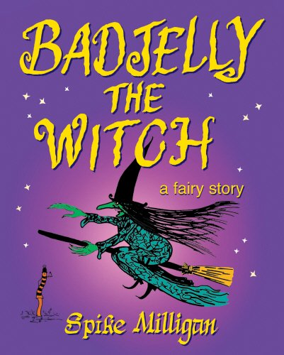 Badjelly The Witch: A Fairy Story: Milligan, Spike