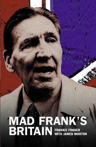 Mad Frank's Britain.: Fraser, Frankie with Morton, James.