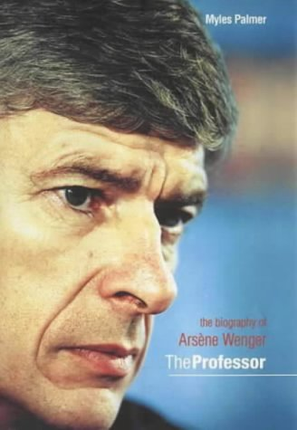 9781852279912: The Professor: The Biography of Arsène Wenger: The Biography of Arsene Wenger
