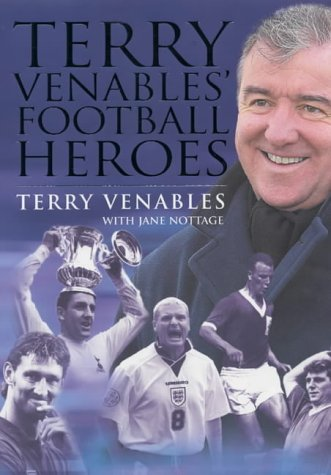 Terry Venables' Football Heroes (1852279966) by Venables, Terry; Nottage, Jane; Montgomery, Alex
